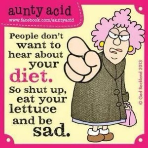 dont want to hear about diet aunty acid